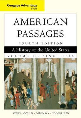 Cengage Advantage Books: American Passages: A History in the United States: Volume II: Since 1865