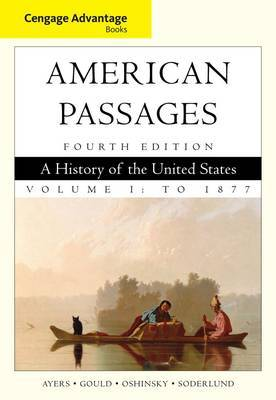 Cengage Advantage Books: American Passages: A History in the United States: Volume I: To 1877