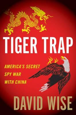 Tiger Trap: America's Secret Spy War with China