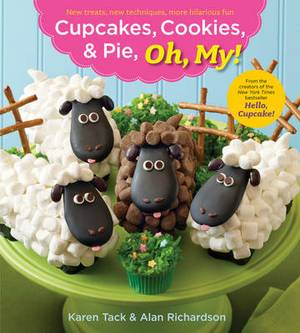 Cupcakes, Cookies, and Pie, Oh My!: New Treats, New Techniques, More Hilarious Fun