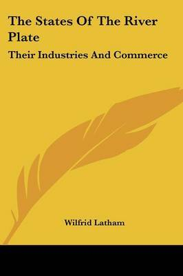 The States of the River Plate: Their Industries and Commerce