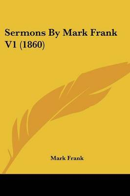 Sermons by Mark Frank V1 (1860)