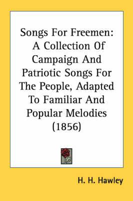 Songs for Freemen: A Collection of Campaign and Patriotic Songs for the People, Adapted to Familiar and Popular Melodies (1856)
