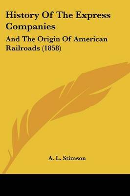 History of the Express Companies: And the Origin of American Railroads (1858)