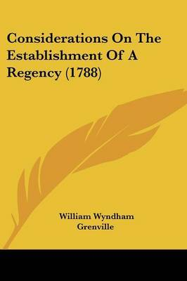 Considerations on the Establishment of a Regency (1788)