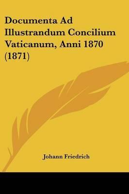 Documenta Ad Illustrandum Concilium Vaticanum, Anni 1870 (1871)