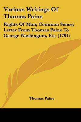 Various Writings of Thomas Paine: Rights of Man; Common Sense; Letter from Thomas Paine to George Washington, Etc. (1791)