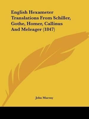 English Hexameter Translations from Schiller, Gothe, Homer, Callinus and Meleager (1847)