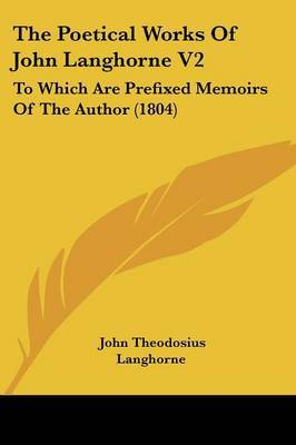 The Poetical Works of John Langhorne V2: To Which Are Prefixed Memoirs of the Author (1804)