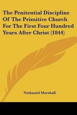 The Penitential Discipline Of The Primitive Church For The First Four Hundred Years After Christ (1844)
