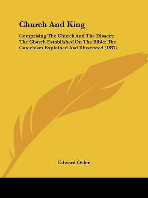Church and King: Comprising the Church and the Dissent; The Church Established on the Bible; The Catechism Explained and Illustrated (1837)