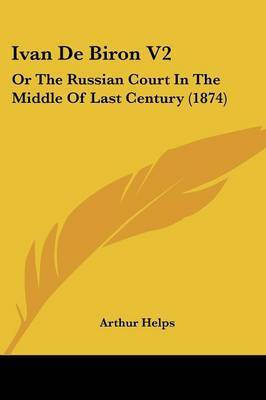 Ivan de Biron V2: Or the Russian Court in the Middle of Last Century (1874)