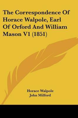 The Correspondence of Horace Walpole, Earl of Orford and William Mason V1 (1851)