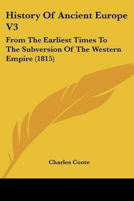 History of Ancient Europe V3: From the Earliest Times to the Subversion of the Western Empire (1815)