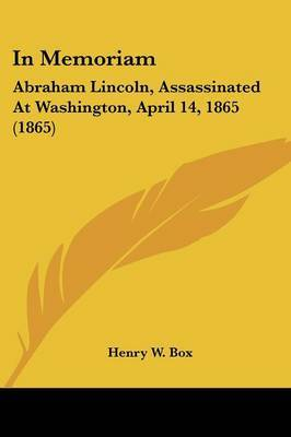 In Memoriam: Abraham Lincoln, Assassinated at Washington, April 14, 1865 (1865)