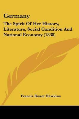 Germany: The Spirit of Her History, Literature, Social Condition and National Economy (1838)