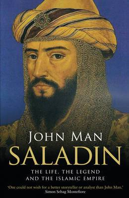 Saladin: The Life, the Legend and the Islamic Empire