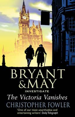 The Victoria Vanishes: A Bryant and May Mystery