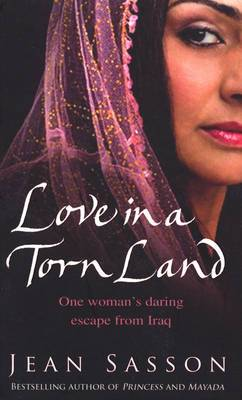 Love in a Torn Land: One Woman's Daring Escape from Saddam's Poison Gas Attacks on the Kurdish People of Iraq
