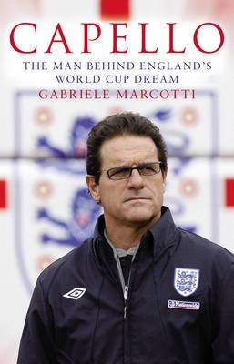 Capello: The Man Behind England's World Cup Dream