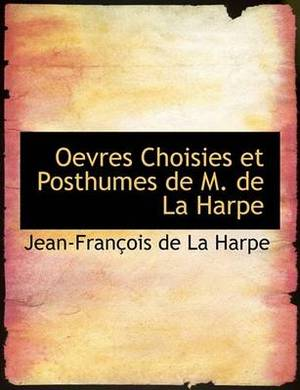 Oevres Choisies Et Posthumes de M. de La Harpe