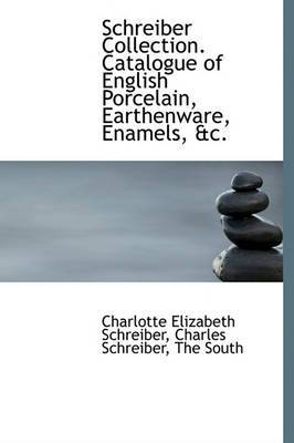 Schreiber Collection. Catalogue of English Porcelain, Earthenware, Enamels, &C.