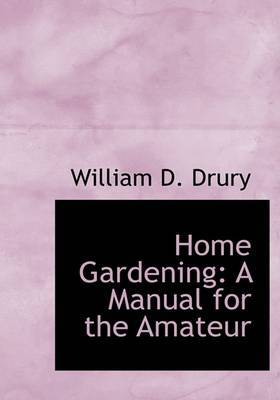 Home Gardening: A Manual for the Amateur