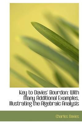 Key to Davies' Bourdon: With Many Additional Examples, Illustrating the Algebraic Analysis
