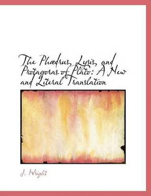 The Phabdrus, Lysis, and Protagoras of Plato: A New and Literal Translation (Large Print Edition)