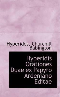 Hyperidis Orationes Duae Ex Papyro Ardeniano Editae