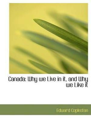 Canada: Why We Live in It, and Why We Like It (Large Print Edition)