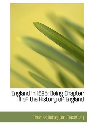 England in 1685: Being Chapter III of the History of England (Large Print Edition)