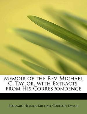 Memoir of the REV. Michael C. Taylor, with Extracts. from His Correspondence