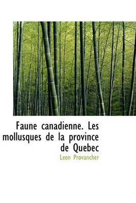 Faune Canadienne. Les Mollusques de La Province de Quacbec
