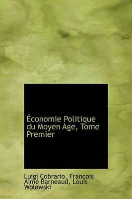 Conomie Politique Du Moyen Age, Tome Premier