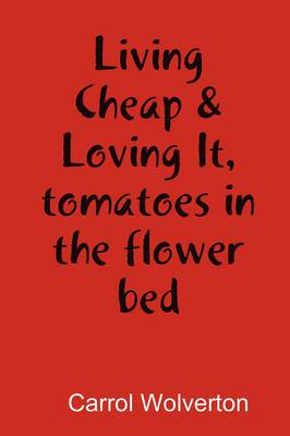 Living Cheap & Loving It, Tomatoes in the Flower Bed