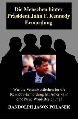 Die Menschen Hinter Prasident John F. Kennedy Ermordung!