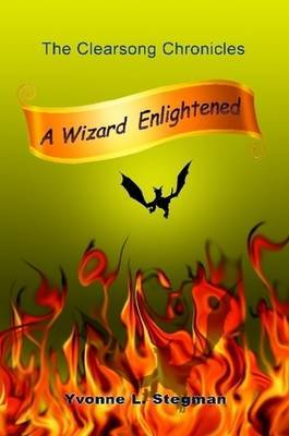 A Wizard Enlightened Book One of the Clearsong Chronicles