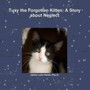 Tuxy the Forgotten Kitten: A Story about Neglect