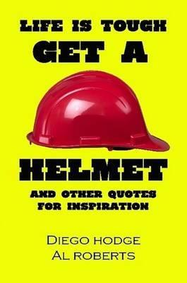Life Is Tough, Get a Helmet