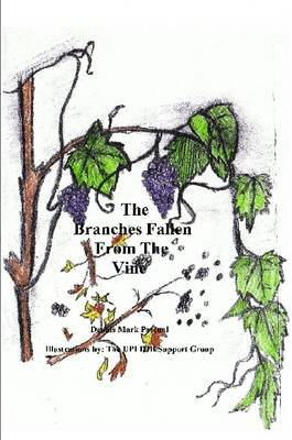 The Branches Fallen from the Vine Looking at the Lives of Christians in These Last Days and How to Really Live