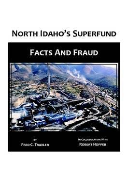 North Idaho's Superfund, Facts and Fraud