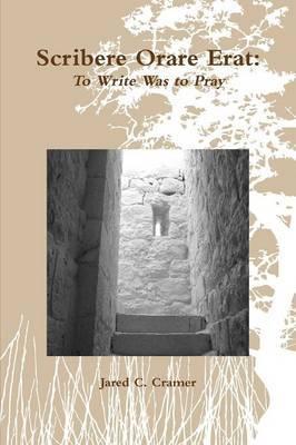 Scribere Orare Erat: To Write Was to Pray