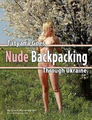 Tatyana Goes Nude Backpacking Through Ukraine