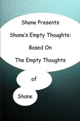 Shane Presents Shane's Empty Thoughts: Based On The Empty Thoughts Of Shane