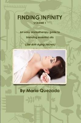 Finding Infinity, Vol. 1: An Easy Aromatherapy Guide to Blending Essential Oils (the Anti-Aging Secrets)