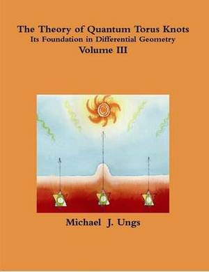 The Theory of Quantum Torus Knots - Volume III