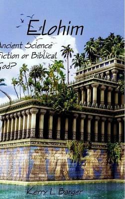 Elohim: (Ancient Science Fiction or Biblical God?)