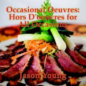 Occasional Oeuvres: Hors D'Oeuvres for All Occasions
