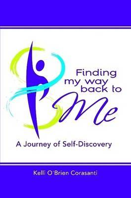 Finding My Way Back to Me: A Journey of Self-Discovery